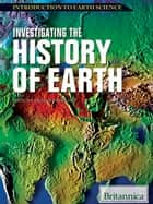 Investigating the History of Earth ebook by Britannica Educational Publishing, Anderson, Michael