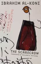 The Scarecrow ebook by Ibrahim al-Koni, William M. Hutchins