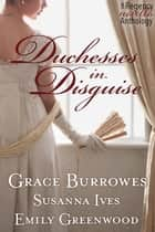 Duchesses in Disguise - A Regency Novella Trio ebook by Grace Burrowes, Susanna Ives, Emily Greenwood