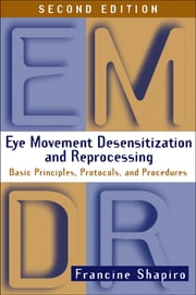 Eye Movement Desensitization and Reprocessing (EMDR), Second Edition - Basic Principles, Protocols, and Procedures ebook by Francine Shapiro, PhD, EMDR