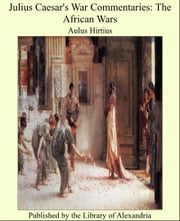Julius Caesar's War Commentaries: The African Wars ebook by Aulus Hirtius