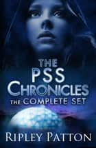 The PSS Chronicles: The Complete Set - Books 1-4 ebook by Ripley Patton
