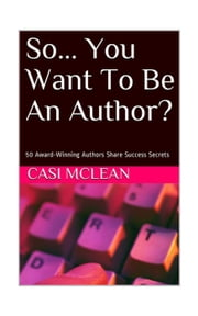 So You Want To Be An Author ebook by Casi McLean