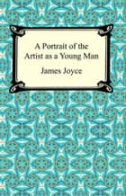 A Portrait Of The Artist As A Young Man ebook by