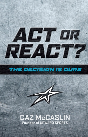 Act or React - The Decision is Ours ebook by Caz McCaslin