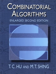 Combinatorial Algorithms - Enlarged Second Edition ebook by T. C. Hu,M. T. Shing