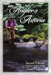 An Angler's Astoria ebook by Dave Hughes
