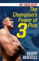 Be Your Best The Champion's Power of 3 Plan ebook by Geoff Huegill