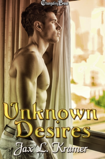 Unknown Desires ebook by Jax L. Kramer