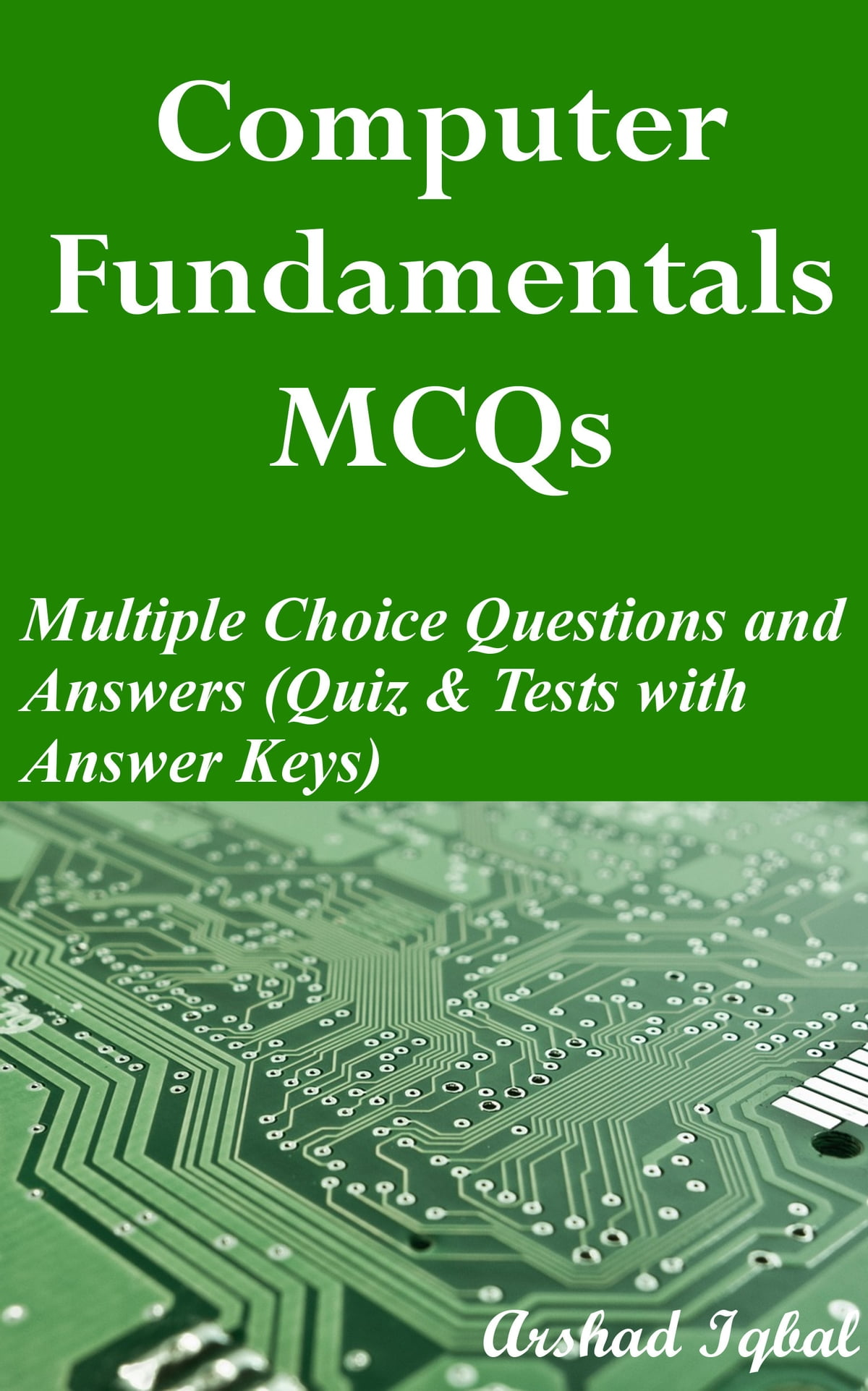 Computer Fundamentals MCQs: Multiple Choice Questions and Answers (Quiz &  Tests with Answer Keys) eBook by Arshad Iqbal - 9781311021564 | Rakuten Kobo