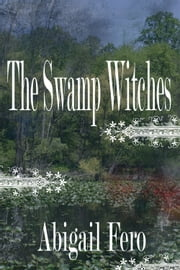 The Swamp Witches ebook by Abigail Fero