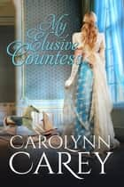 My Elusive Countess ebook by Carolynn Carey