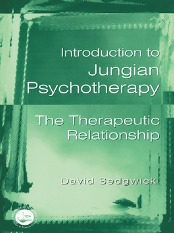 Introduction to Jungian Psychotherapy - The Therapeutic Relationship ebook by David Sedgwick