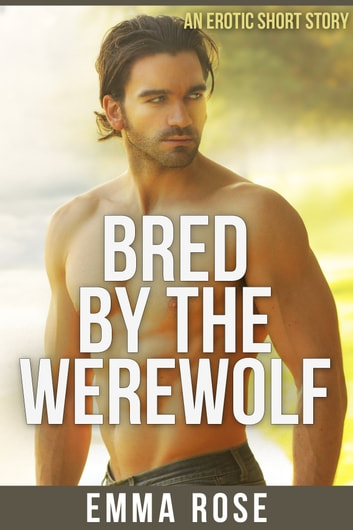 Bred by the Werewolf [M/f] ebook by Emma Rose