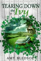 Tearing Down the Ivy ebook by Amy Bledsoe