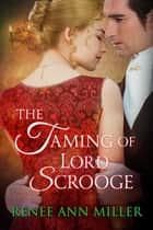 The Taming of Lord Scrooge ebook by Renee Ann Miller