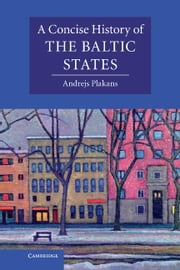 A Concise History of the Baltic States ebook by Plakans, Andrejs