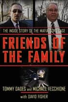 Friends of the Family - The Inside Story of the Mafia Cops Case ebook by Tommy Dades, Mike Vecchione, David Fisher