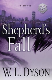 Shepherd's Fall - A Novel ebook by W.L. Dyson