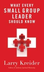 What Every Small Group Leader Should Know ebook by Larry Kreider