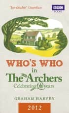 Who's Who in The Archers 2012 ebook by Graham Harvey