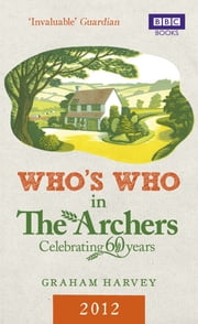 Who's Who in The Archers 2012 - An A-Z of Britain's Most Popular Radio Drama ebook by Graham Harvey