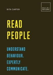 Read People: Understand behaviour. Expertly communicate - 20 thought-provoking lessons (BUILD+BECOME) ebook by Rita Carter