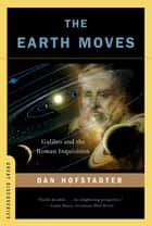 The Earth Moves: Galileo and the Roman Inquisition (Great Discoveries) ebook by Dan Hofstadter