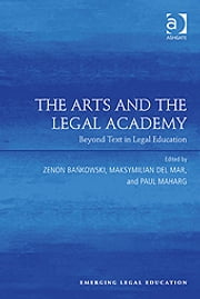 The Arts and the Legal Academy - Beyond Text in Legal Education ebook by Dr Maksymilian Del Mar,Professor Zenon Bankowski,Professor Paul Maharg,Professor Paul Maharg,Professor Elizabeth Mertz,Professor Meera E. Deo
