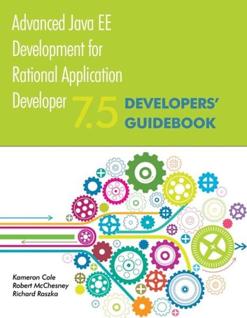 Advanced Java EE Development for Rational Application Developer 7.5 - Developers' Guidebook ebook by Kameron Cole,Robert McChesney,Richard Raszka