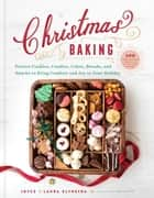 Christmas Baking - Festive Cookies, Candies, Cakes, Breads, and Snacks to Bring Comfort and Joy to Your Holiday ebook by Joyce Klynstra, Laura Klynstra