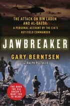 Jawbreaker - The Attack on Bin Laden and Al Qaeda: A Personal Account by the CIA's Key Field Commander ebook by Gary Berntsen, Ralph Pezzullo
