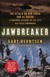 Jawbreaker - The Attack on Bin Laden and Al Qaeda: A Personal Account by the CIA's Key Field Commander ebook by Gary Berntsen,Ralph Pezzullo