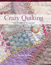 Crazy Quilting - The Complete Guide ebook by J. Marsha Michler