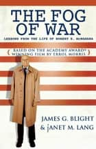 The Fog of War - Lessons from the Life of Robert S. McNamara ebook by James G. Blight, janet M. Lang