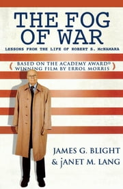 The Fog of War - Lessons from the Life of Robert S. McNamara ebook by James G. Blight,Janet M. Lang
