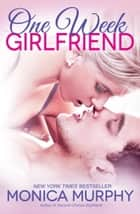 One Week Girlfriend ebook by Monica Murphy