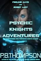 Psychic Knights Adventures - Feeling Alive and Sweet Lady ebook by P.B.Thompson