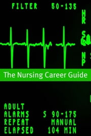 Nursing Career Guide and Outlook - The Essential Handbook for Anyone Considering a Career in Nursing ebook by Minute Help Guides