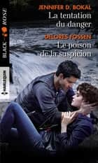 La tentation du danger - Le poison de la suspicion ebook by Jennifer D. Bokal, Delores Fossen
