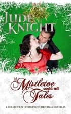 If Mistletoe Could Tell Tales ebook by Jude Knight