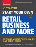 Start Your Own Retail Business and More - Brick-and-Mortar Stores  Online  Mail Order  Kiosks ebook door The Staff of Entrepreneur Media, Ciree Linsenmann