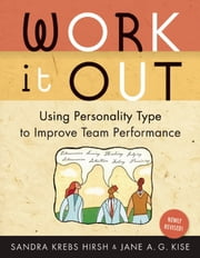 Work It Out, Rev. ed. - Using Personality Type to Improve Team Performance ebook by Sandra Krebs Hirsh,Jane A. G. Kise