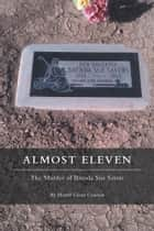 Almost Eleven - The Murder of Brenda Sue Sayers ebook by Harrell Glenn Crowson