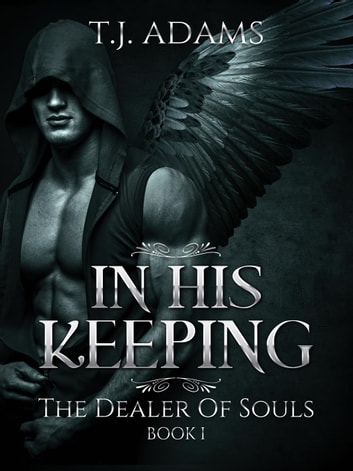 In His Keeping: Dealer of Souls Book 1 - Dealer of Souls ebook by TJ Adams