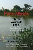 Panic Attacks Think Yourself Free ebook by David Bryan