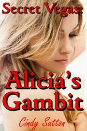 Secret Vegas: Alicia's Gambit ebook by Cindy Sutton