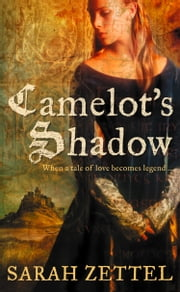 Camelot's Shadow ebook by Sarah Zettel