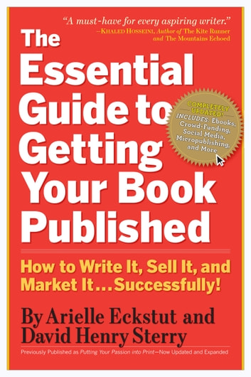 The Essential Guide to Getting Your Book Published - How to Write It, Sell It, and Market It . . . Successfully ebook by Arielle Eckstut,David Henry Sterry