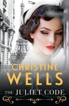 The Juliet Code ebook by Christine Wells
